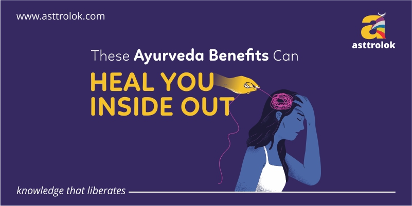 These Ayurveda benefits can heal you inside out.